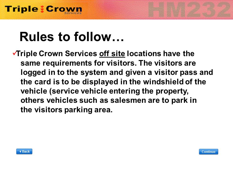 Rules to follow… Triple Crown Services off site locations have the same requirements for visitors. The visitors are logged in to the system and given