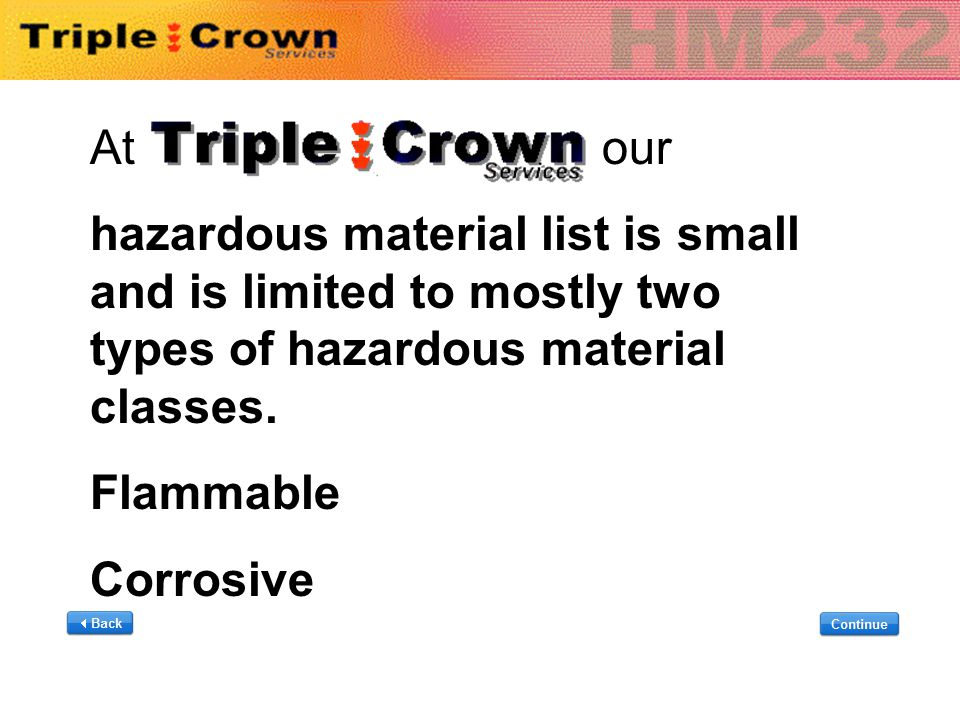 At our hazardous material list is small and is limited to mostly two types of hazardous material classes. Flammable Corrosive At our hazardous materia