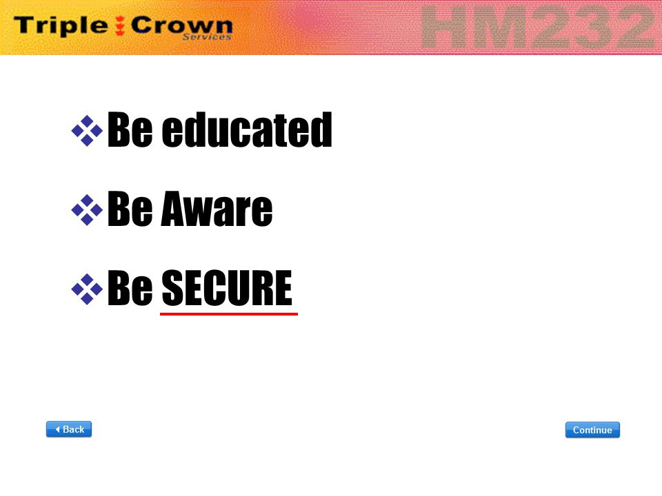  Be educated  Be Aware  Be SECURE  Be educated  Be Aware  Be SECURE This slide Time 5.8 sec.