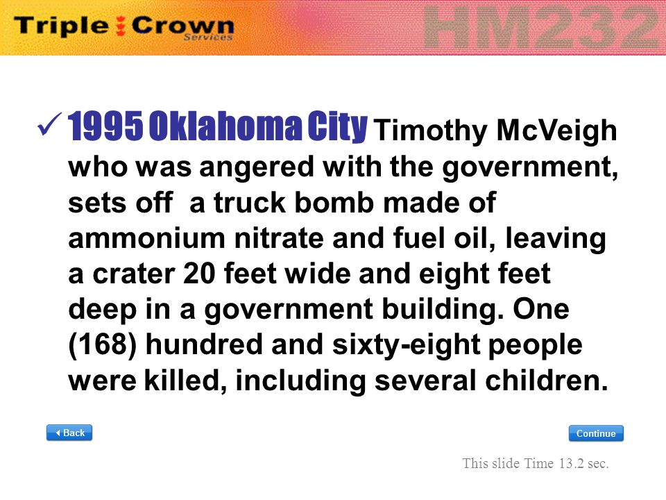 1995 Oklahoma City Timothy McVeigh who was angered with the government, sets off a truck bomb made of ammonium nitrate and fuel oil, leaving a crater