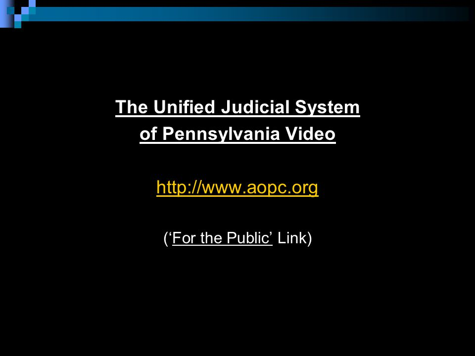 The Unified Judicial System of Pennsylvania Video http://www.aopc.org ('For the Public' Link)