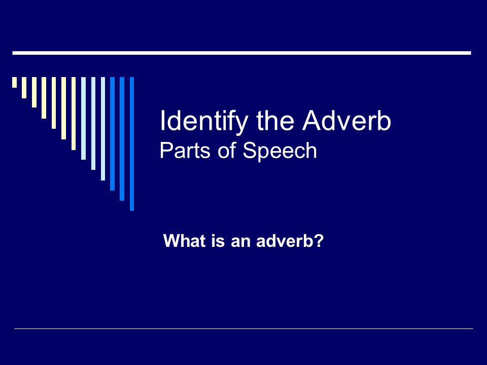 Identify the Adverb Parts of Speech What is an adverb