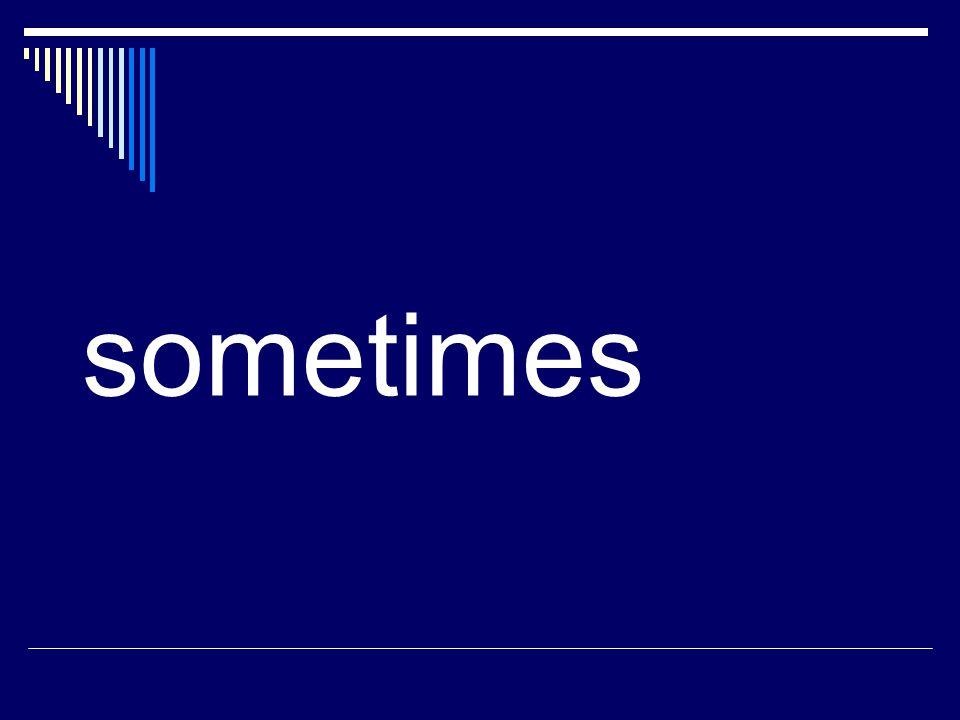 sometimes