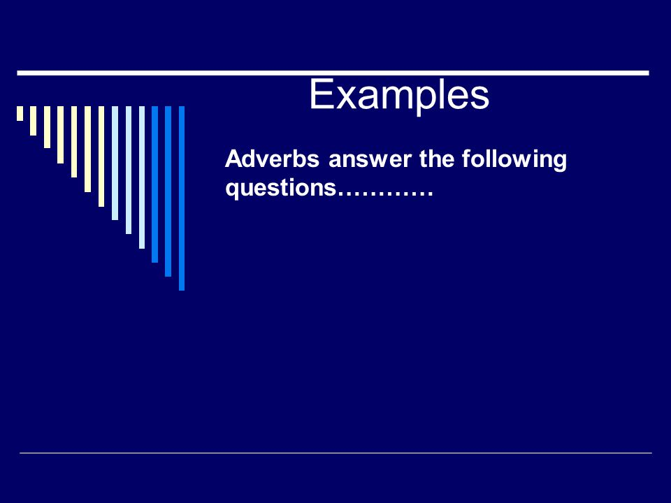 Examples Adverbs answer the following questions…………