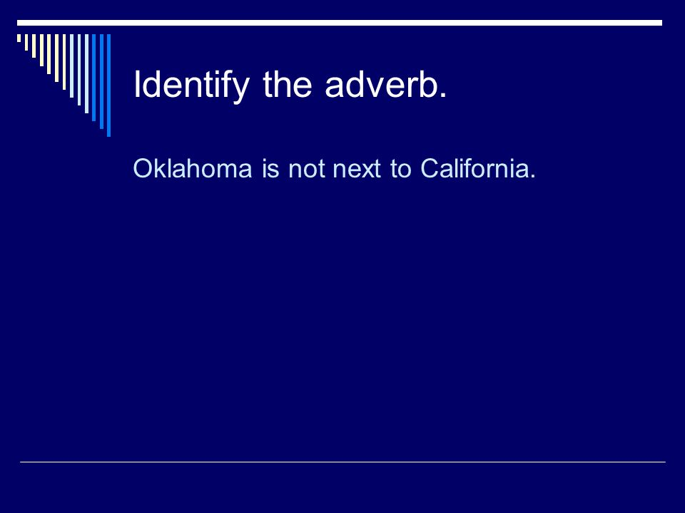 Identify the adverb. Oklahoma is not next to California.