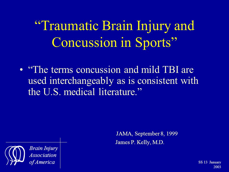 Brain Injury Association of America SS 13 January 2003 Traumatic Brain Injury and Concussion in Sports The terms concussion and mild TBI are used interchangeably as is consistent with the U.S.