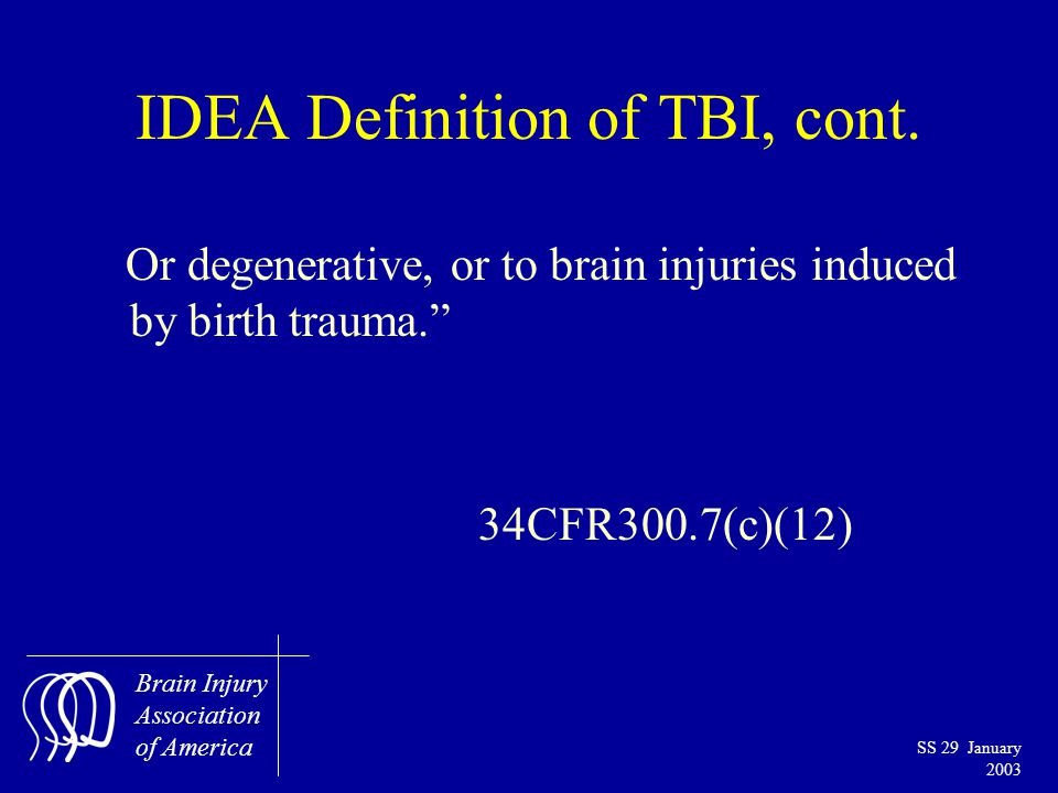 Brain Injury Association of America SS 29 January 2003 IDEA Definition of TBI, cont.