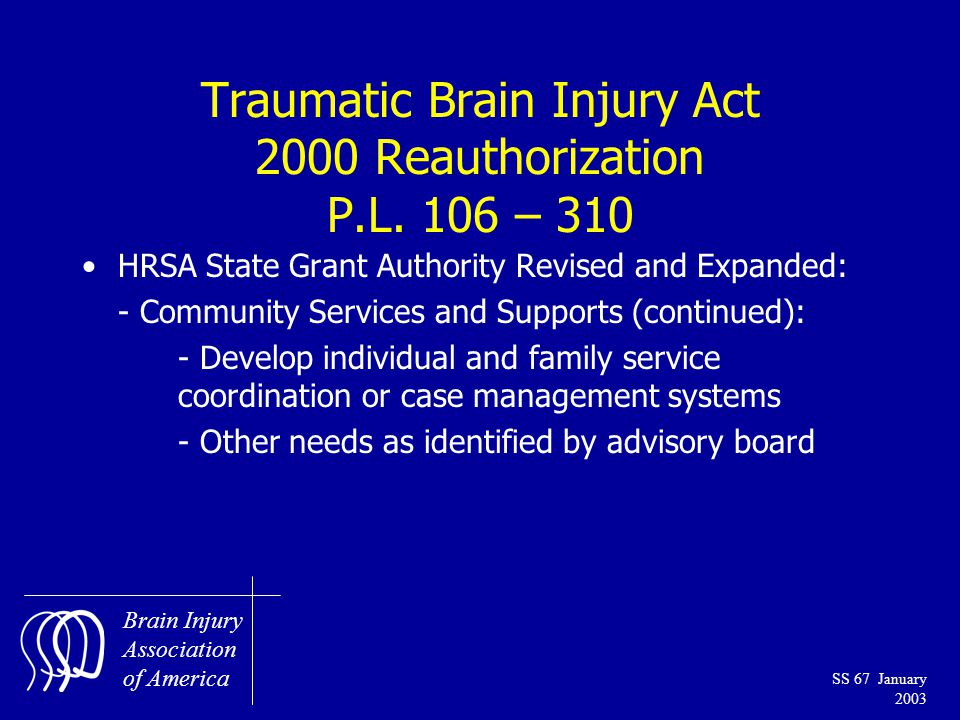 Brain Injury Association of America SS 67 January 2003 Traumatic Brain Injury Act 2000 Reauthorization P.L.