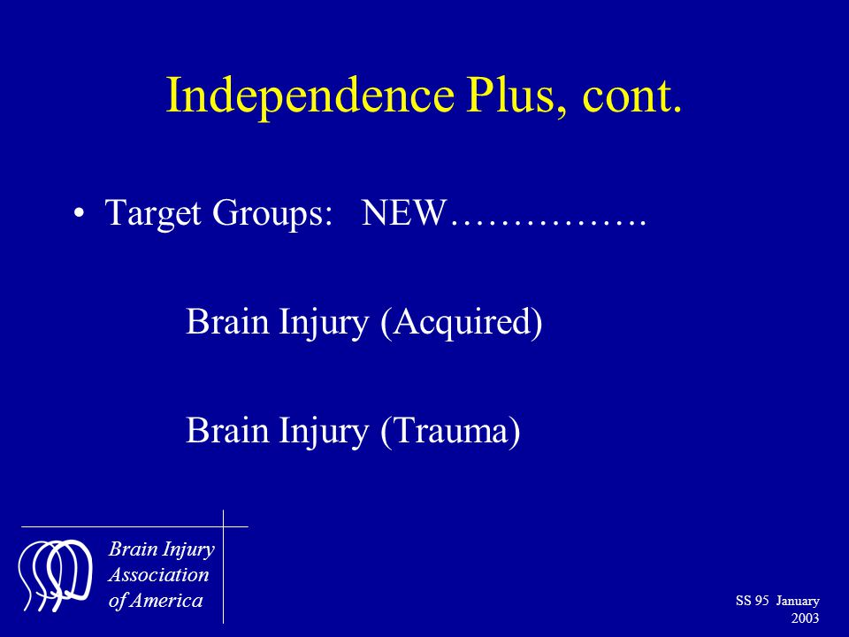 Brain Injury Association of America SS 95 January 2003 Independence Plus, cont.