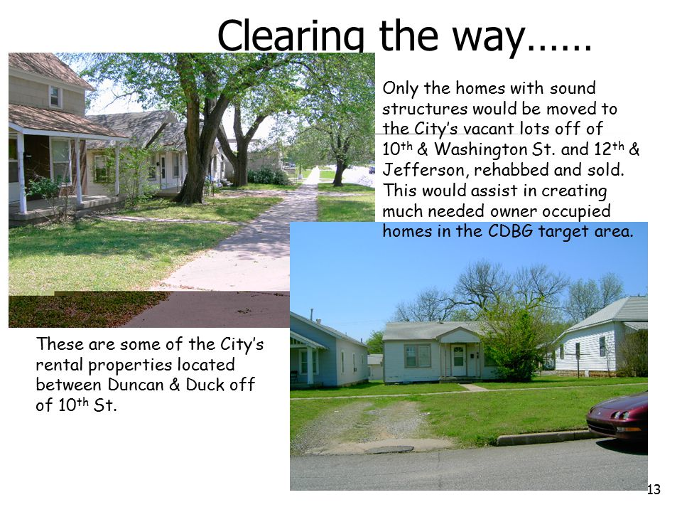 13 Clearing the way…… These are some of the City's rental properties located between Duncan & Duck off of 10 th St.
