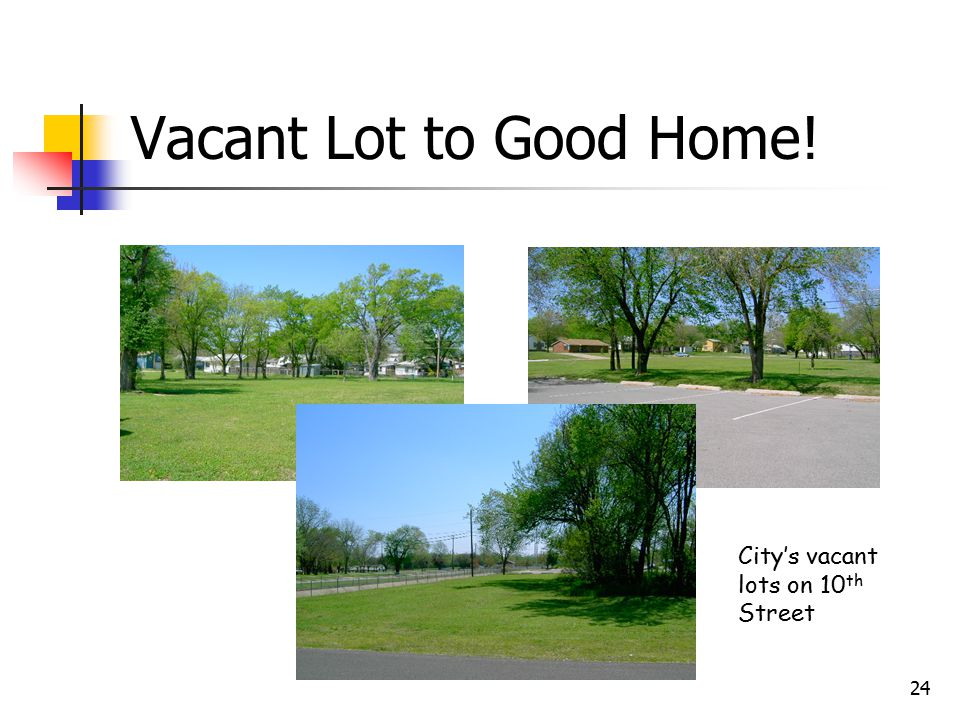 24 Vacant Lot to Good Home! City's vacant lots on 10 th Street