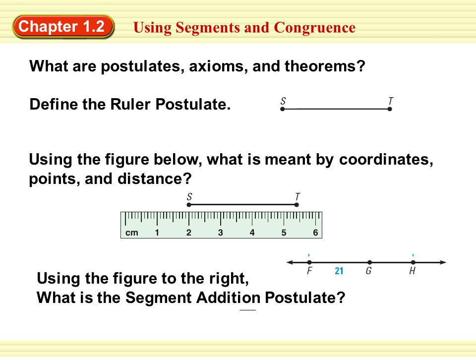 EXAMPLE 1 Apply the Segment Addition Postulate Measure the length of ST to the nearest tenth of a centimeter.