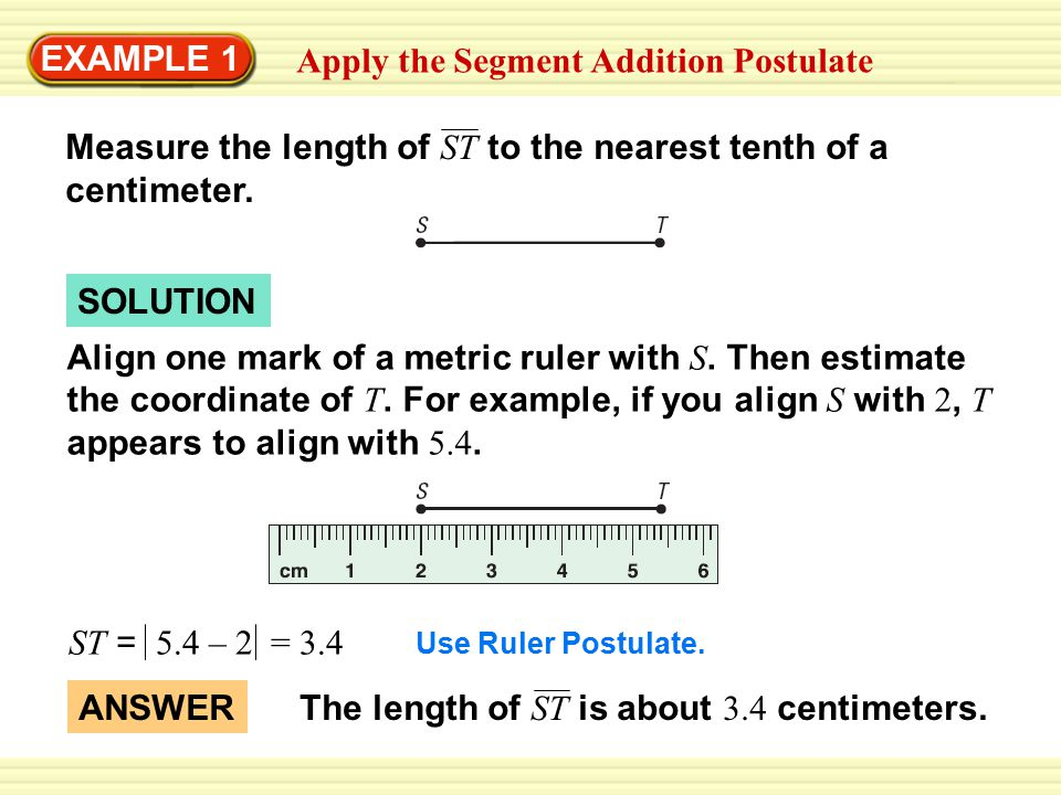 EXAMPLE 2 Apply the the Segment Addition Postulate SOLUTION Maps The cities shown on the map lie approximately in a straight line.