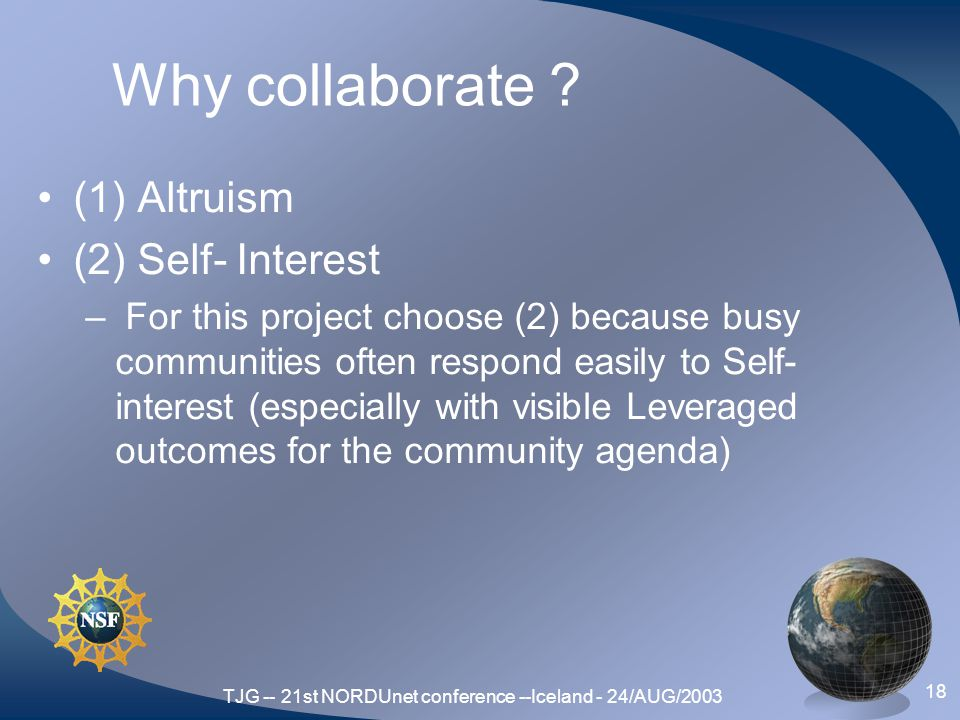 TJG -- 21st NORDUnet conference --Iceland - 24/AUG/2003 18 Why collaborate .
