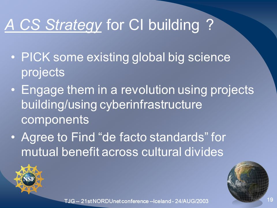 TJG -- 21st NORDUnet conference --Iceland - 24/AUG/2003 19 A CS Strategy for CI building .