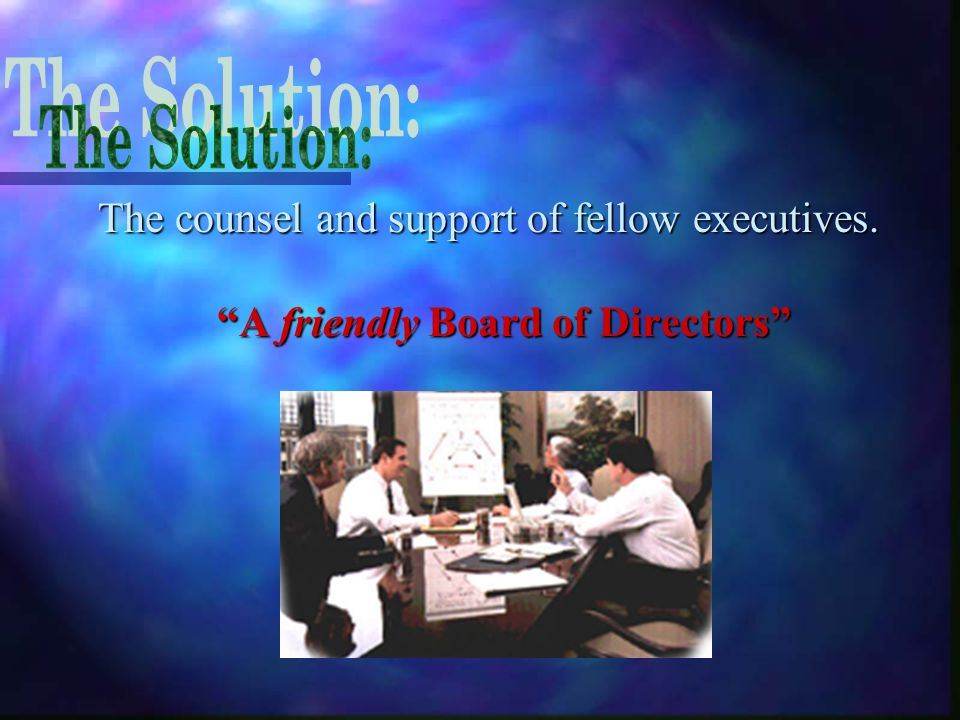 """""""A friendly Board of Directors"""" The counsel and support of fellow executives."""