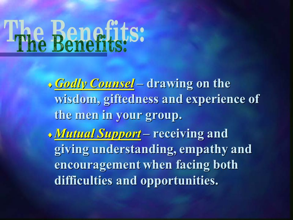  Godly Counsel – drawing on the wisdom, giftedness and experience of the men in your group.
