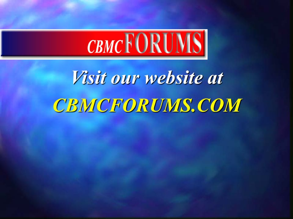 Visit our website at CBMCFORUMS.COM