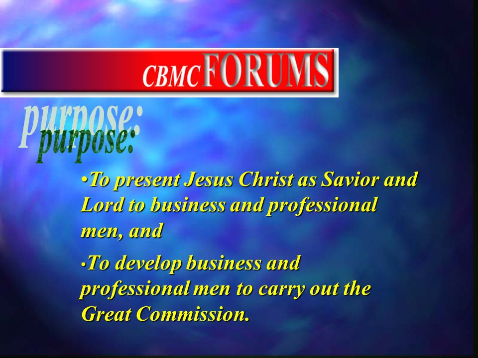 To present Jesus Christ as Savior and Lord to business and professional men, andTo present Jesus Christ as Savior and Lord to business and professional men, and To develop business and professional men to carry out the Great Commission.