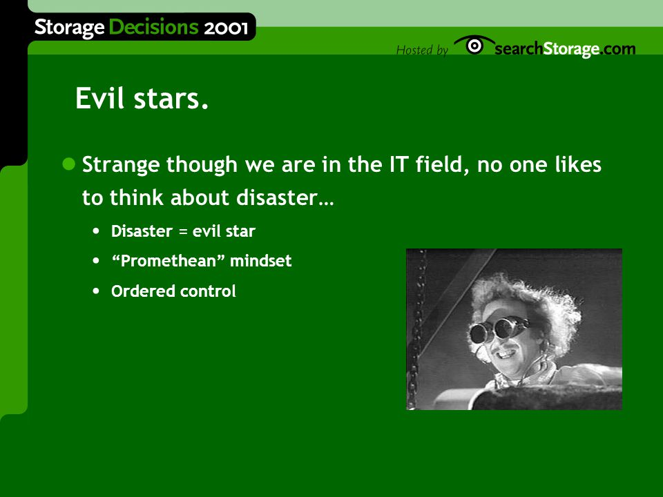 """Evil stars. Strange though we are in the IT field, no one likes to think about disaster… Disaster = evil star """"Promethean"""" mindset Ordered control"""