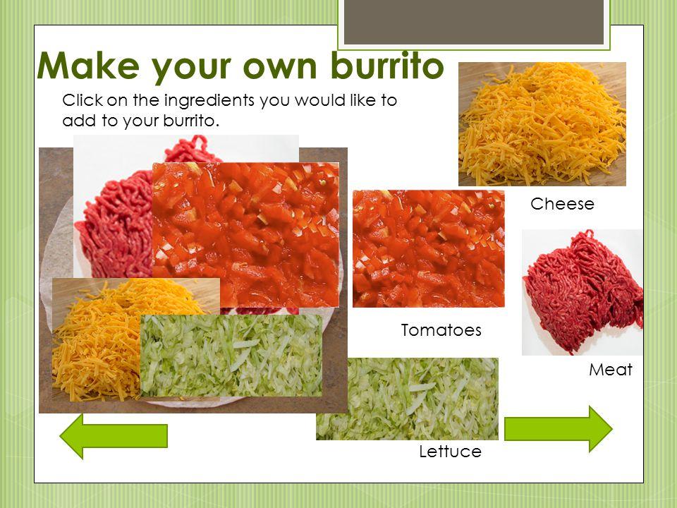 Burritos  Burritos are very popular in New Mexico.