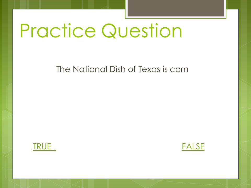 Quick Review…  Texas' Food Favorites are… 1) Biscuits 2) Their own grown corn 3) Their national dish: chili