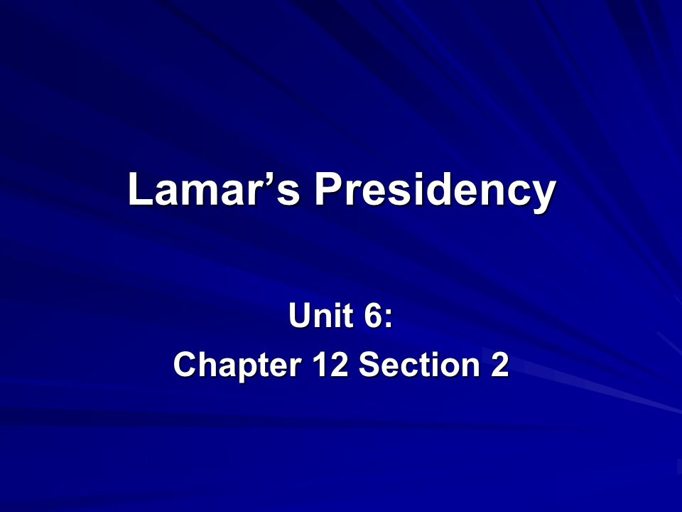 Lamar's Presidency Unit 6: Chapter 12 Section 2