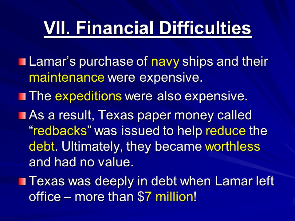 VII. Financial Difficulties Lamar's purchase of navy ships and their maintenance were expensive.