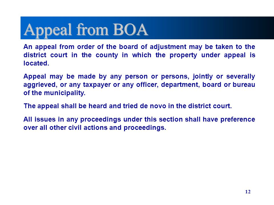 12 Appeal from BOA An appeal from order of the board of adjustment may be taken to the district court in the county in which the property under appeal is located.