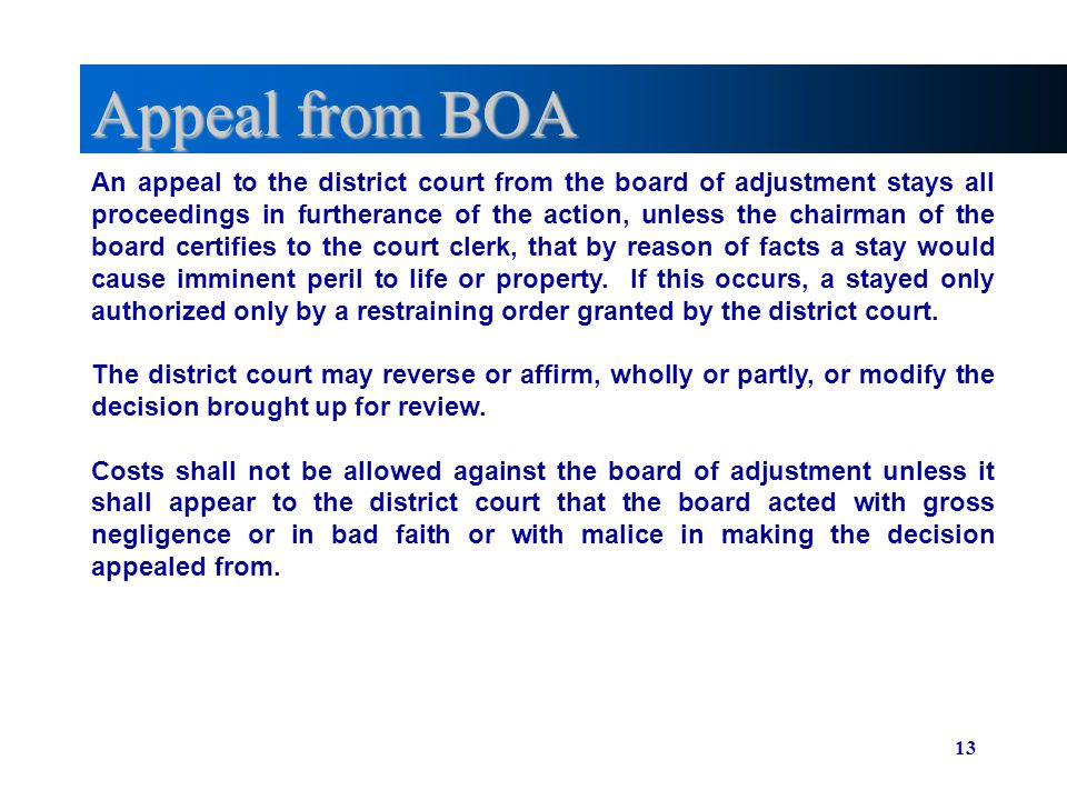 13 Appeal from BOA An appeal to the district court from the board of adjustment stays all proceedings in furtherance of the action, unless the chairman of the board certifies to the court clerk, that by reason of facts a stay would cause imminent peril to life or property.