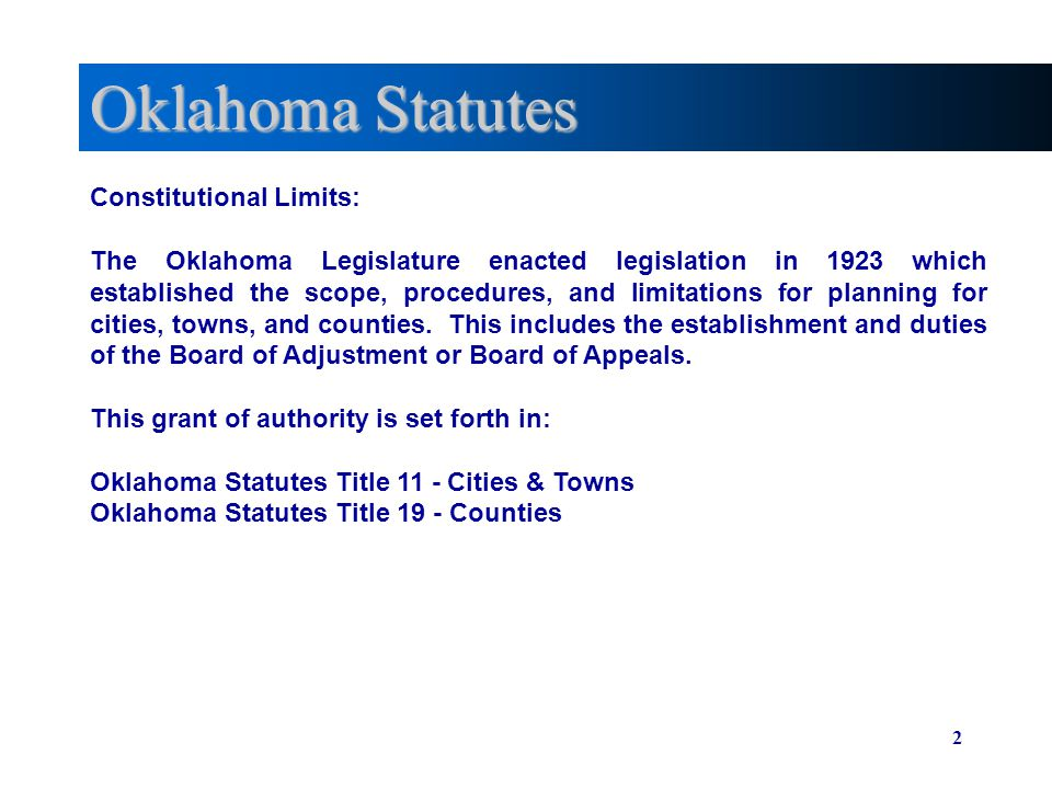 2 Oklahoma Statutes Constitutional Limits: The Oklahoma Legislature enacted legislation in 1923 which established the scope, procedures, and limitations for planning for cities, towns, and counties.
