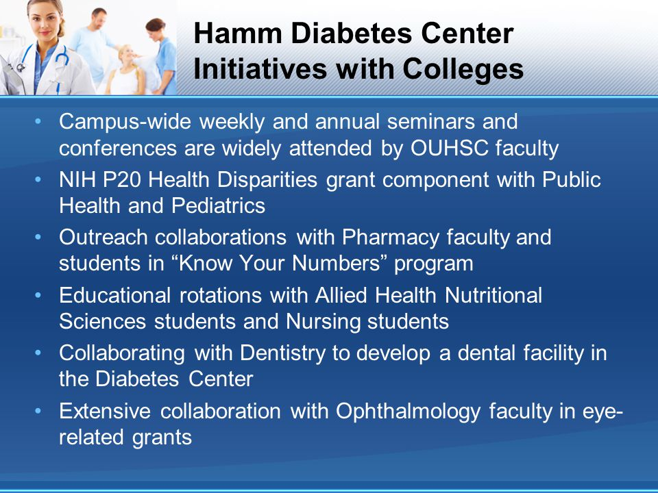 Hamm Diabetes Center Initiatives with Colleges Campus-wide weekly and annual seminars and conferences are widely attended by OUHSC faculty NIH P20 Hea