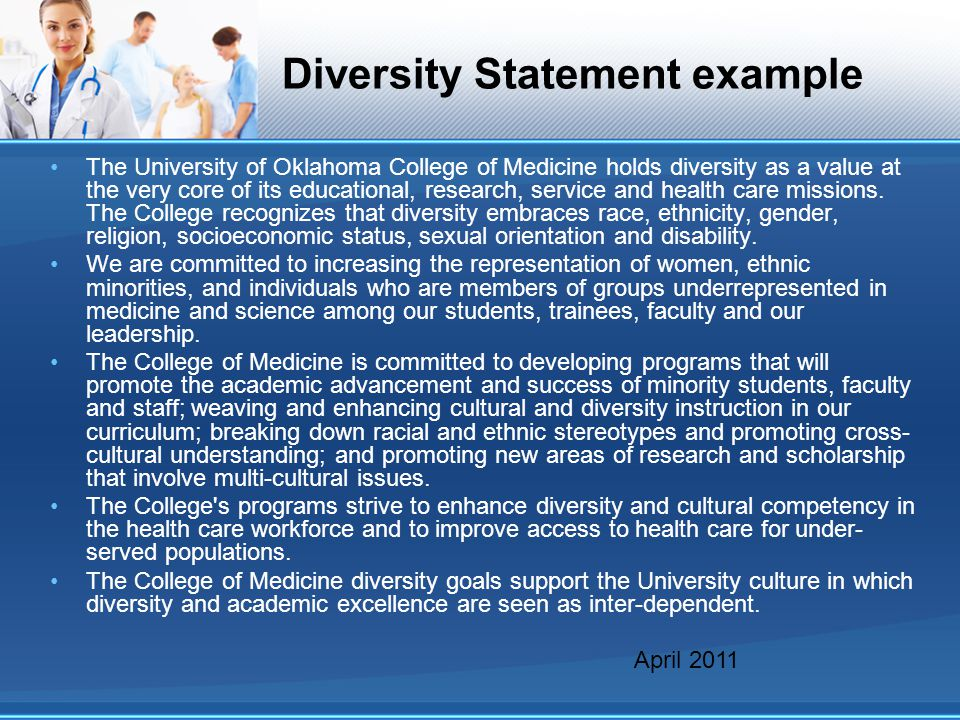 Diversity Statement example The University of Oklahoma College of Medicine holds diversity as a value at the very core of its educational, research, s
