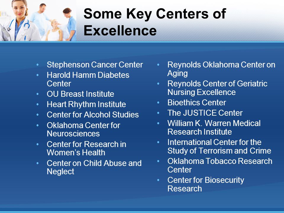 Some Key Centers of Excellence Stephenson Cancer Center Harold Hamm Diabetes Center OU Breast Institute Heart Rhythm Institute Center for Alcohol Stud