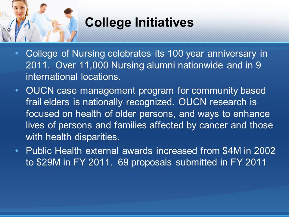 College Initiatives College of Nursing celebrates its 100 year anniversary in 2011. Over 11,000 Nursing alumni nationwide and in 9 international locat