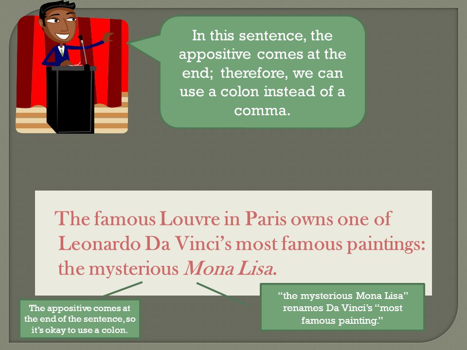 The famous Louvre in Paris owns one of Leonardo Da Vinci's most famous paintings: the mysterious Mona Lisa.