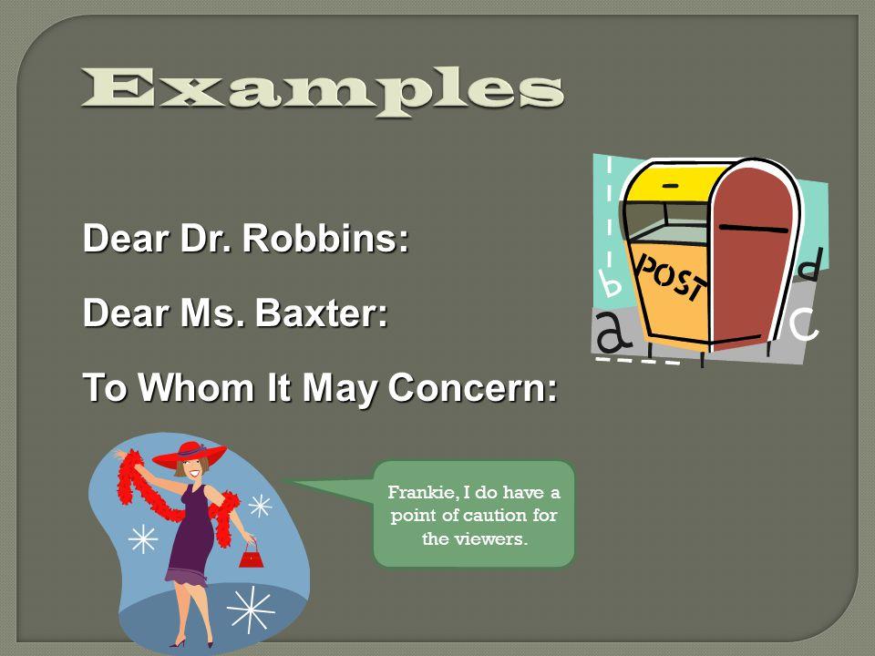 Dear Dr. Robbins: Dear Ms.