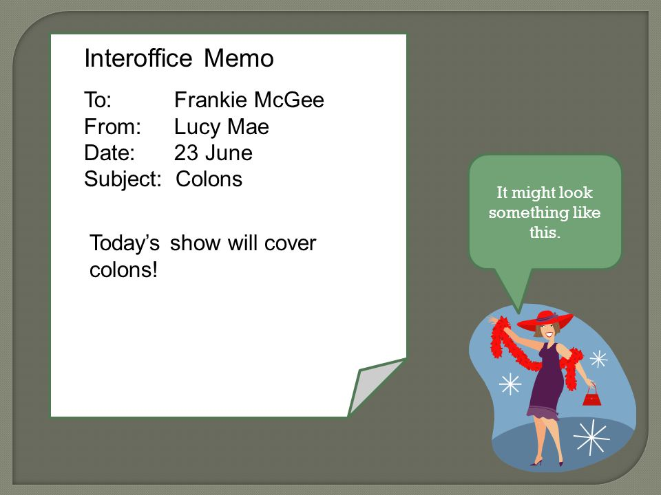 Interoffice Memo To: Frankie McGee From: Lucy Mae Date: 23 June Subject: Colons Today's show will cover colons.