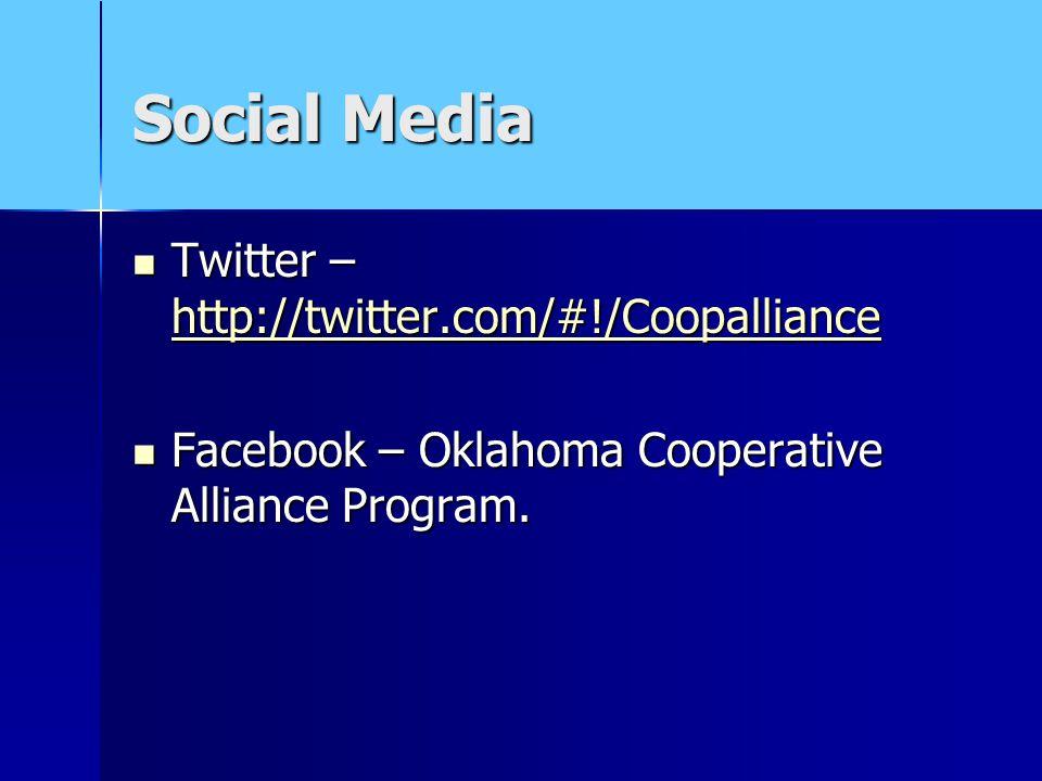 Social Media Twitter – http://twitter.com/#!/Coopalliance Twitter – http://twitter.com/#!/Coopalliance http://twitter.com/#!/Coopalliance Facebook – Oklahoma Cooperative Alliance Program.