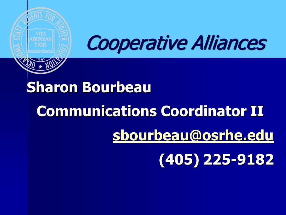 Cooperative Alliances Cooperative Alliances Sharon Bourbeau Communications Coordinator II sbourbeau@osrhe.edu (405) 225-9182