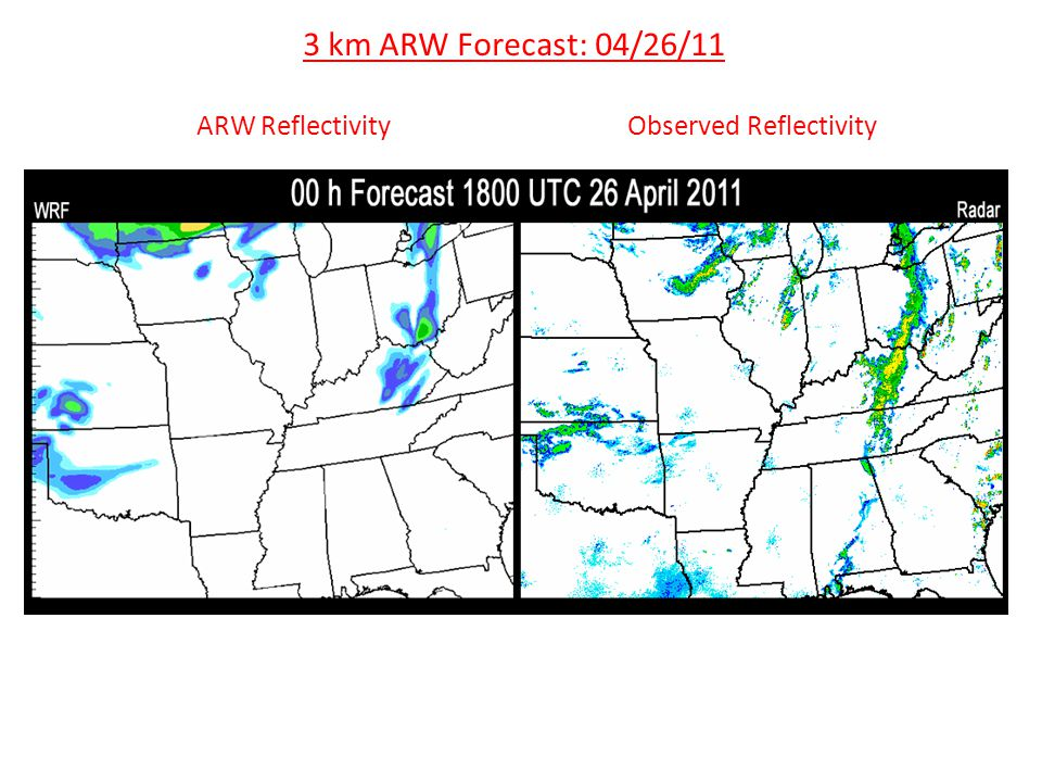 3 km ARW Forecast: 04/26/11 ARW ReflectivityObserved Reflectivity