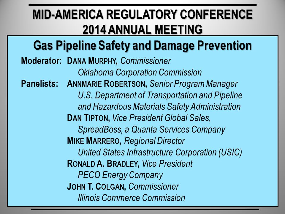 Gas Pipeline Safety and Damage Prevention Moderator: D ANA M URPHY, Commissioner Oklahoma Corporation Commission Panelists: A NNMARIE R OBERTSON, Senior Program Manager U.S.