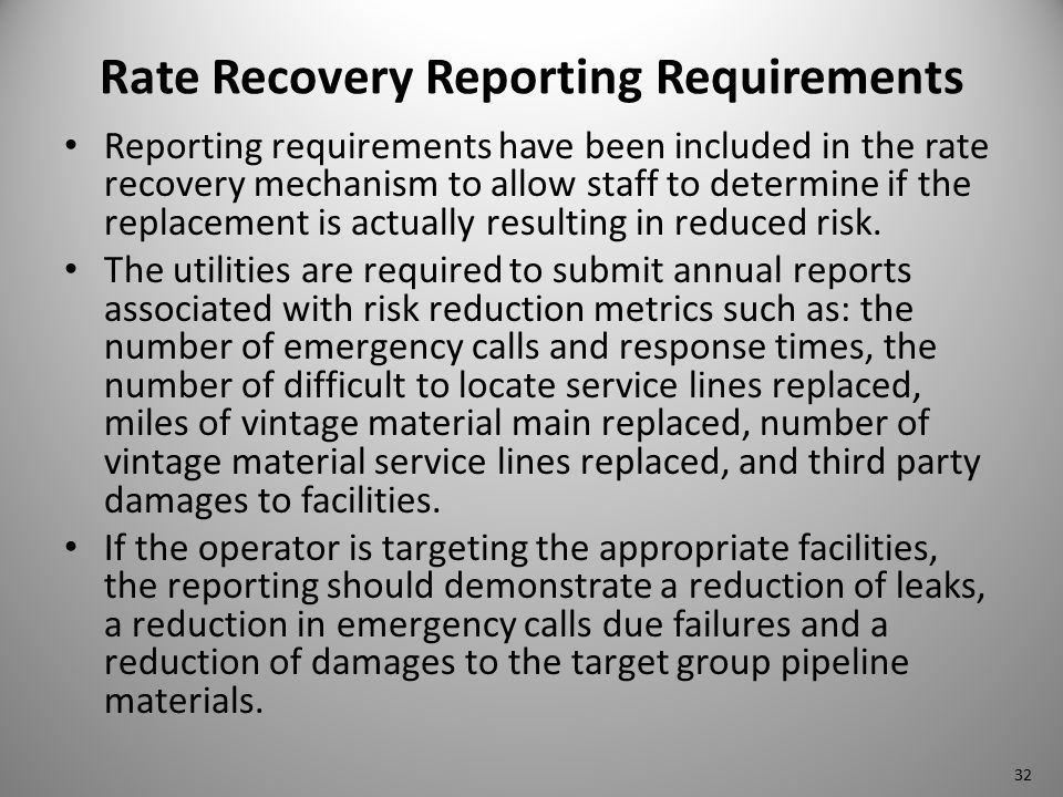Rate Recovery Reporting Requirements Reporting requirements have been included in the rate recovery mechanism to allow staff to determine if the replacement is actually resulting in reduced risk.