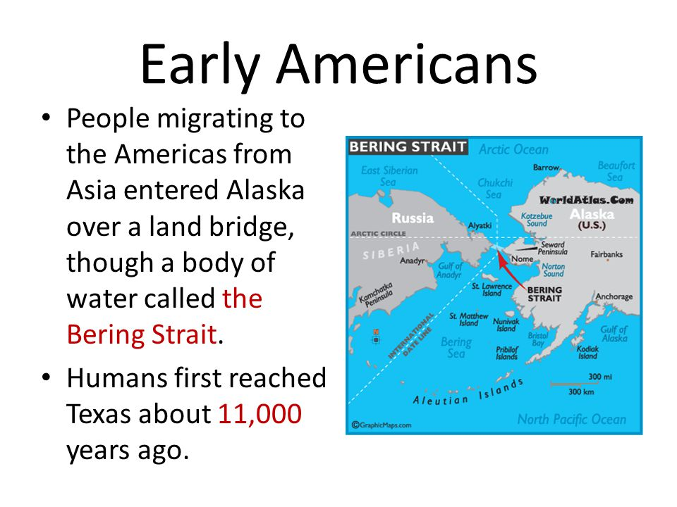 Early Americans People migrating to the Americas from Asia entered Alaska over a land bridge, though a body of water called the Bering Strait. Humans