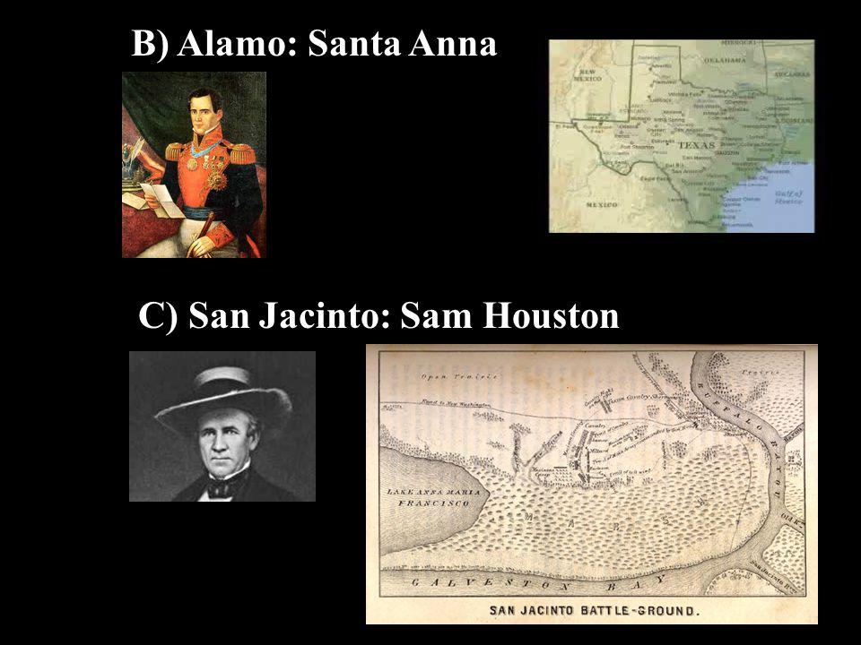 B) Alamo: Santa Anna C) San Jacinto: Sam Houston