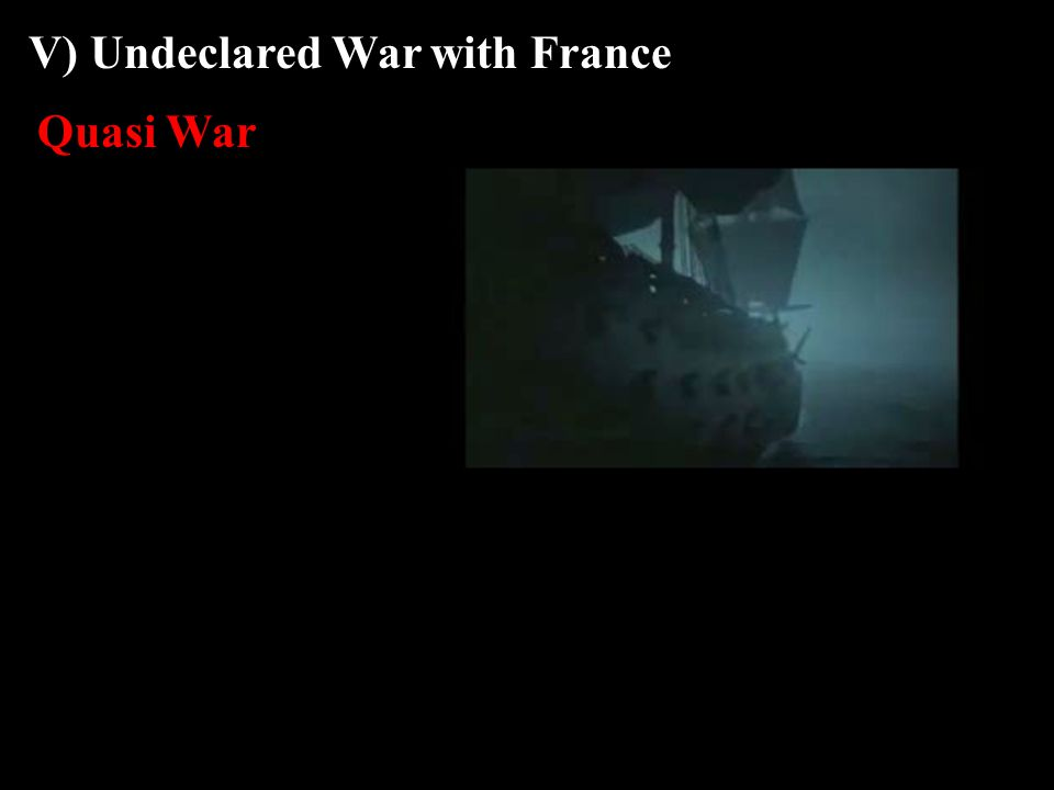 V) Undeclared War with France Quasi War
