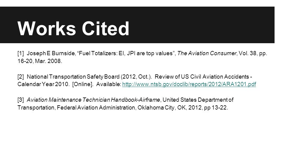 "Works Cited [1] Joseph E Burnside, ""Fuel Totalizers: EI, JPI are top values"", The Aviation Consumer, Vol. 38, pp. 16-20, Mar. 2008. [2] National Trans"