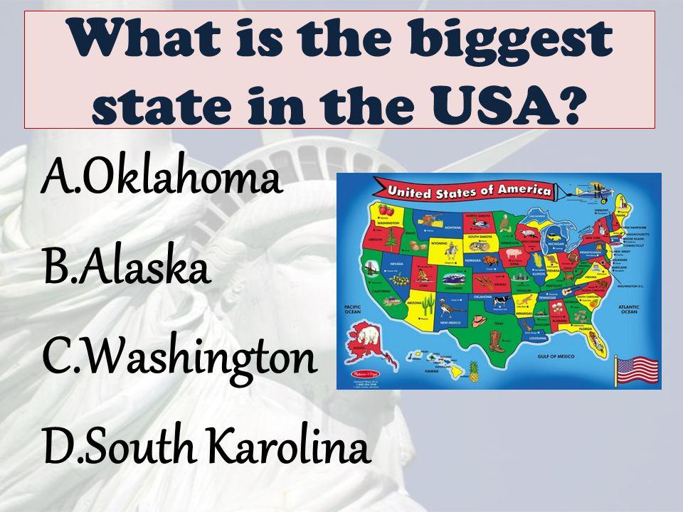 What is the biggest state in the USA? A.Oklahoma B.Alaska C.Washington D.South Karolina
