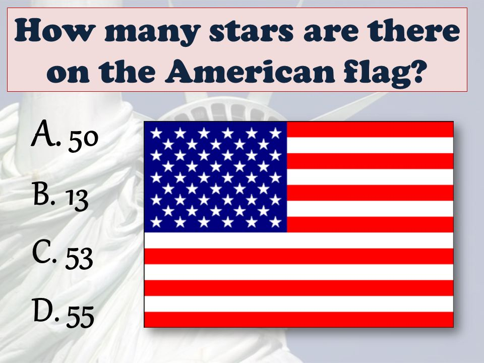 How many stars are there on the American flag? A. 50 B. 13 C. 53 D. 55
