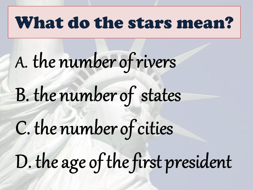What do the stars mean? A. the number of rivers B. the number of states C. the number of cities D. the age of the first president